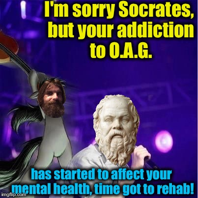 Octavia/Bieber | I'm sorry Socrates, but your addiction to O.A.G. has started to affect your mental health, time got to rehab! | image tagged in octavia/bieber | made w/ Imgflip meme maker