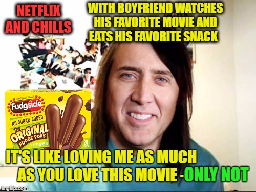Date night fizzled again. A sean archer overly attached girlfriend weekend  | WITH BOYFRIEND WATCHES HIS FAVORITE MOVIE AND EATS HIS FAVORITE SNACK IT'S LIKE LOVING ME AS MUCH AS YOU LOVE THIS MOVIE - NETFLIX AND CHILL | image tagged in overly attached girlfriend weekend,memes,scared nic cage,overly attached girlfriend,face off | made w/ Imgflip meme maker