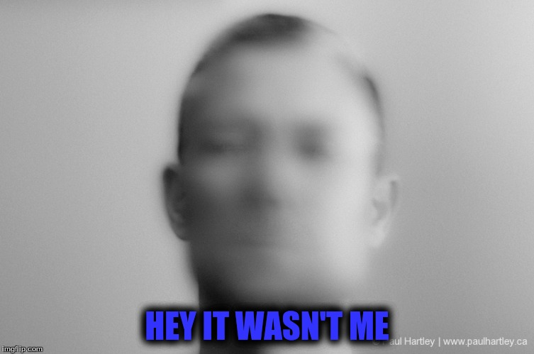 HEY IT WASN'T ME | made w/ Imgflip meme maker
