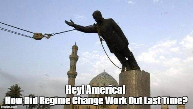 Regime Change | Hey! America! How Did Regime Change Work Out Last Time? | made w/ Imgflip meme maker