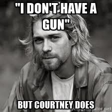 Kurt Cobain | image tagged in kurt cobain,meme,courtney love,nirvana,courtney killed kurt | made w/ Imgflip meme maker