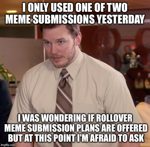 Afraid Of Submission Andy | I ONLY USED ONE OF TWO MEME SUBMISSIONS YESTERDAY I WAS WONDERING IF ROLLOVER MEME SUBMISSION PLANS ARE OFFERED BUT AT THIS POINT I'M AFRAID | image tagged in memes,afraid to ask andy,imgflip,imgflip users,submissions,funny | made w/ Imgflip meme maker