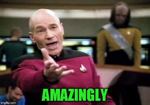 Picard Wtf Meme | AMAZINGLY | image tagged in memes,picard wtf | made w/ Imgflip meme maker