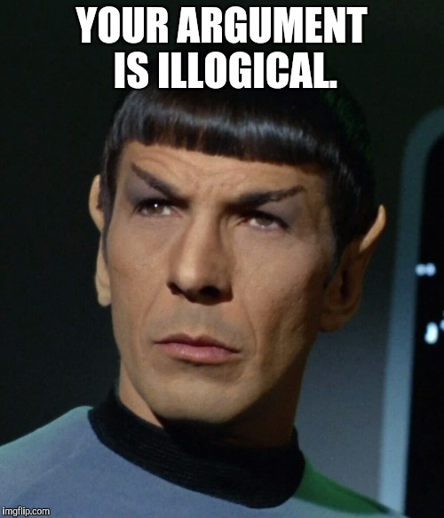 YOUR ARGUMENT IS ILLOGICAL. | made w/ Imgflip meme maker