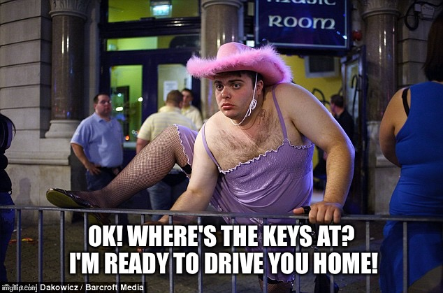 OK! WHERE'S THE KEYS AT? I'M READY TO DRIVE YOU HOME! | made w/ Imgflip meme maker