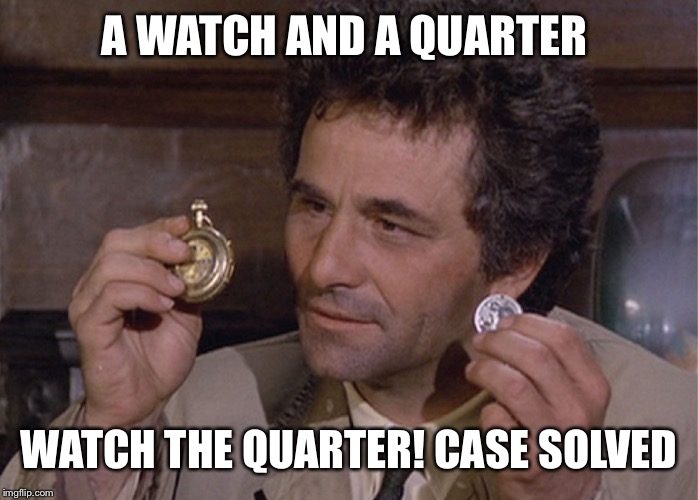 A WATCH AND A QUARTER WATCH THE QUARTER! CASE SOLVED | made w/ Imgflip meme maker
