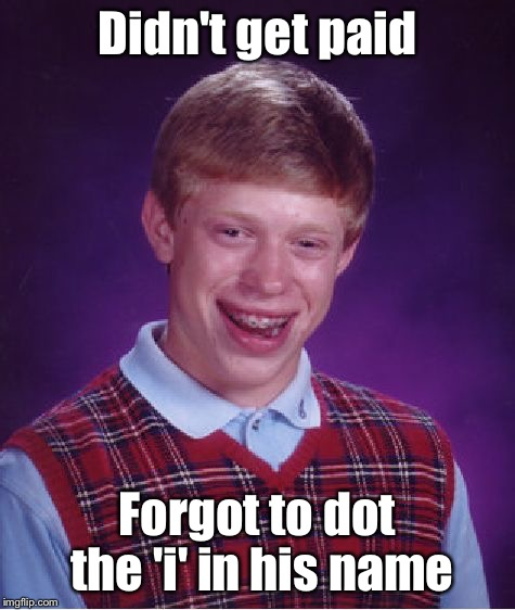 Bad Luck Brian Meme | Didn't get paid Forgot to dot the 'i' in his name | image tagged in memes,bad luck brian | made w/ Imgflip meme maker
