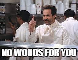 NO WOODS FOR YOU | made w/ Imgflip meme maker