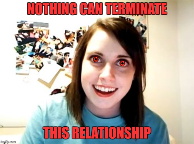 NOTHING CAN TERMINATE THIS RELATIONSHIP | made w/ Imgflip meme maker