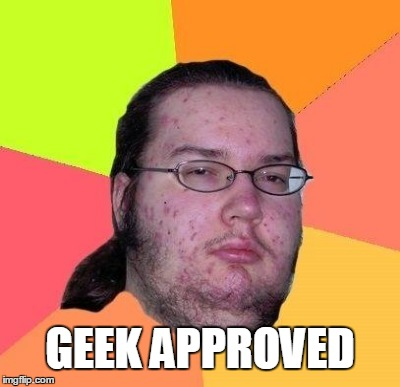 GEEK APPROVED | made w/ Imgflip meme maker
