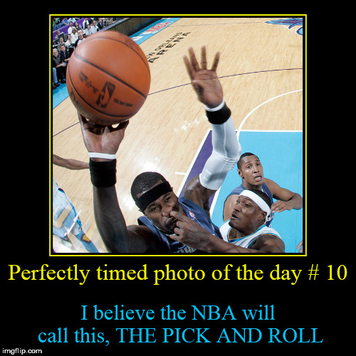 Perfectly timed photo of the day # 10 | Perfectly timed photo of the day # 10 | I believe the NBA will call this, THE PICK AND ROLL | image tagged in funny,demotivationals,perfectly timed photo | made w/ Imgflip demotivational maker