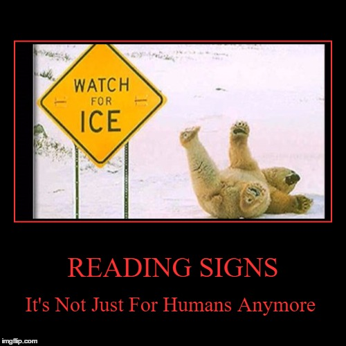 READING SIGNS | It's Not Just For Humans Anymore | image tagged in funny,demotivationals | made w/ Imgflip demotivational maker
