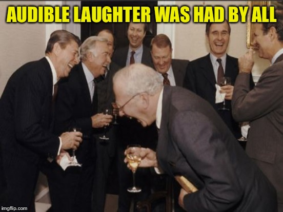 AUDIBLE LAUGHTER WAS HAD BY ALL | made w/ Imgflip meme maker