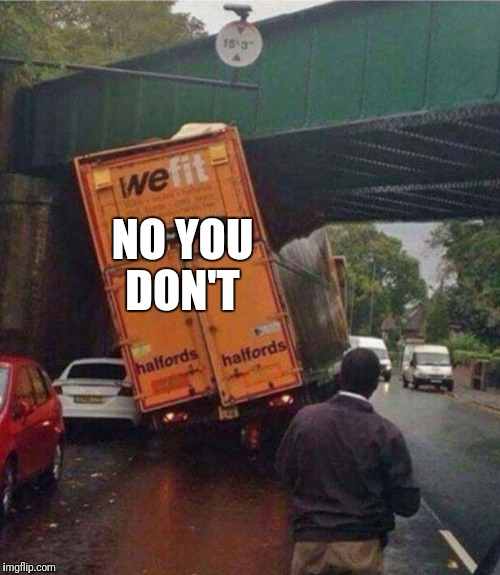 False Advertising At It's Finest | NO YOU DON'T | image tagged in funny,memes,truck,fail,false advertising | made w/ Imgflip meme maker