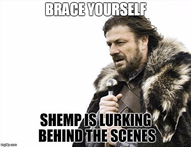 Brace Yourselves X is Coming Meme | BRACE YOURSELF SHEMP IS LURKING BEHIND THE SCENES | image tagged in memes,brace yourselves x is coming | made w/ Imgflip meme maker