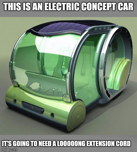 Drive a hundred feet, stop, run back, unplug, run a hundred feet forward, plug it in, drive 200 feet, repeat | THIS IS AN ELECTRIC CONCEPT CAR IT'S GOING TO NEED A LOOOOONG EXTENSION CORD | image tagged in strange cars,cuz cars,electric cars,concept cars | made w/ Imgflip meme maker