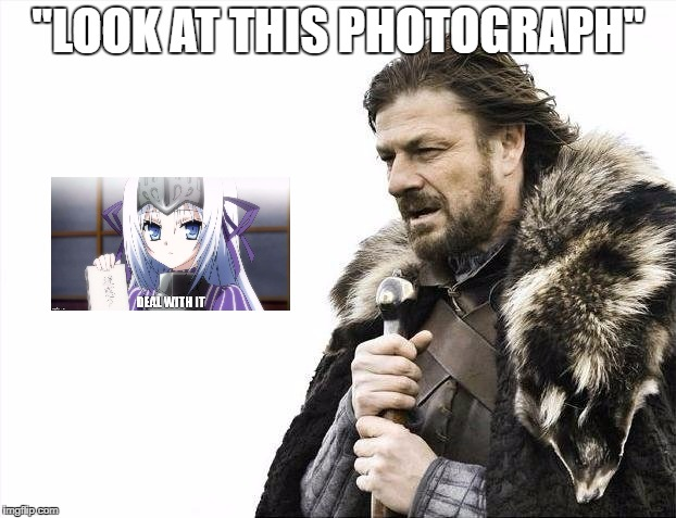 "Brace Yourselves X is Coming Meme |  ""LOOK AT THIS PHOTOGRAPH"" 