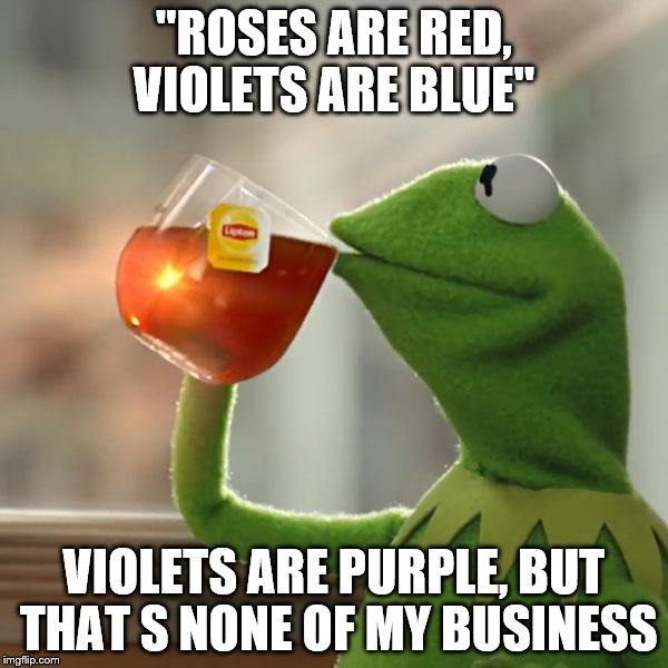 "But Thats None Of My Business Meme | ""ROSES ARE RED, VIOLETS ARE BLUE"" VIOLETS ARE PURPLE, BUT THAT S NONE OF MY BUSINESS 