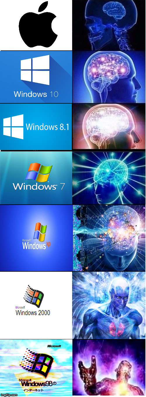 I honestly use 7 but Windows back then was really great, i lived through them all | image tagged in expanding brain extended 2,windows,apple | made w/ Imgflip meme maker