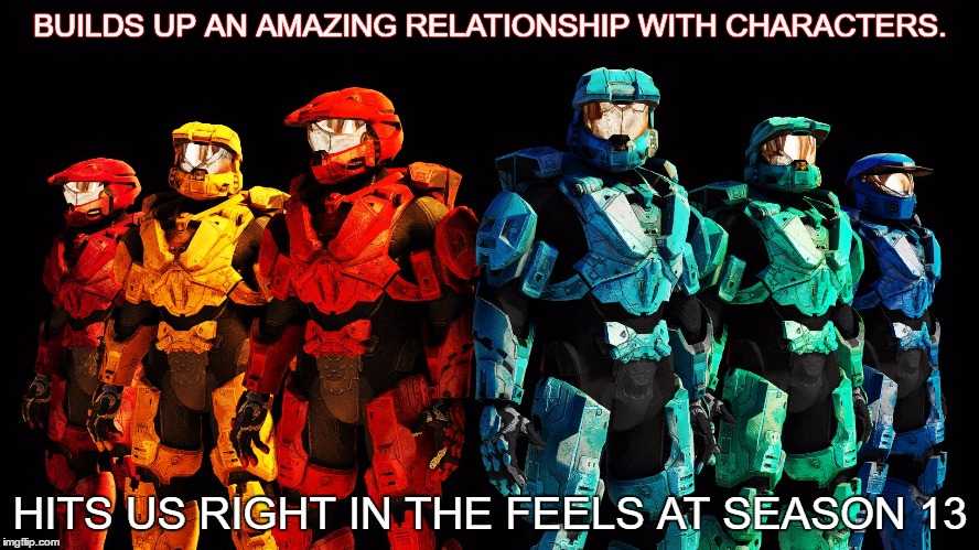 Red vs Blue lineup | BUILDS UP AN AMAZING RELATIONSHIP WITH CHARACTERS. HITS US RIGHT IN THE FEELS AT SEASON 13 | image tagged in red vs blue lineup | made w/ Imgflip meme maker