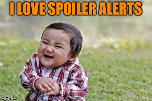 Evil Toddler Meme | I LOVE SPOILER ALERTS | image tagged in memes,evil toddler | made w/ Imgflip meme maker