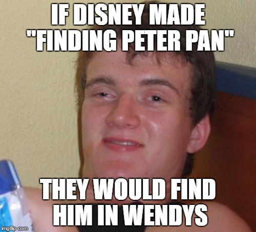 "The Most True Thing About Disney | IF DISNEY MADE ""FINDING PETER PAN"" THEY WOULD FIND HIM IN WENDYS 