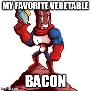 MY FAVORITE VEGETABLE BACON | made w/ Imgflip meme maker