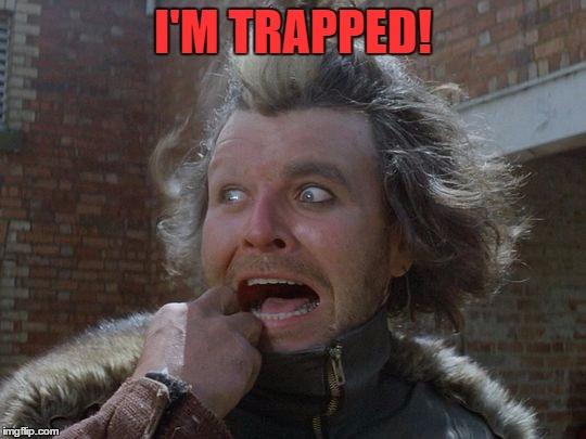 I'M TRAPPED! | made w/ Imgflip meme maker