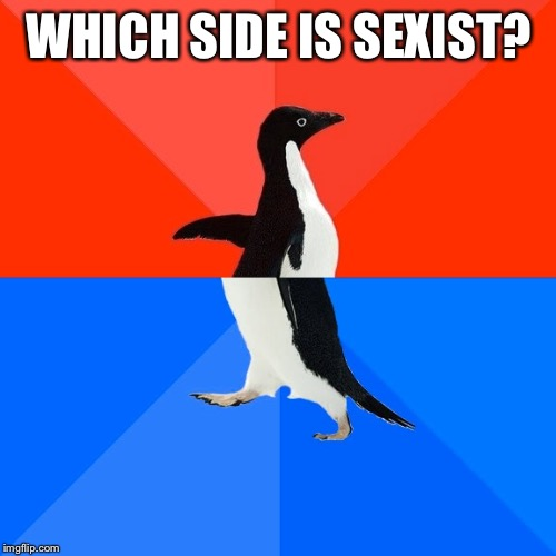 Socially Awesome Awkward Penguin Meme | WHICH SIDE IS SEXIST? | image tagged in memes,socially awesome awkward penguin | made w/ Imgflip meme maker