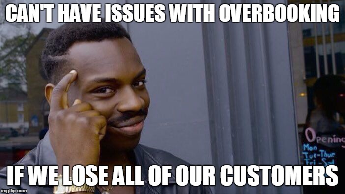 Roll Safe Think About It Meme | CAN'T HAVE ISSUES WITH OVERBOOKING IF WE LOSE ALL OF OUR CUSTOMERS | image tagged in roll safe think about it,AdviceAnimals | made w/ Imgflip meme maker