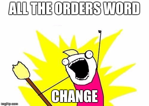 With a verb all the memes end. |  ALL THE ORDERS WORD; CHANGE | image tagged in memes,x all the y,sov,ovs | made w/ Imgflip meme maker