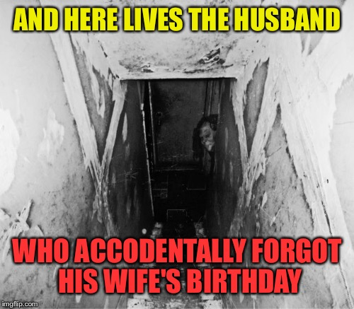 AND HERE LIVES THE HUSBAND WHO ACCODENTALLY FORGOT HIS WIFE'S BIRTHDAY | made w/ Imgflip meme maker