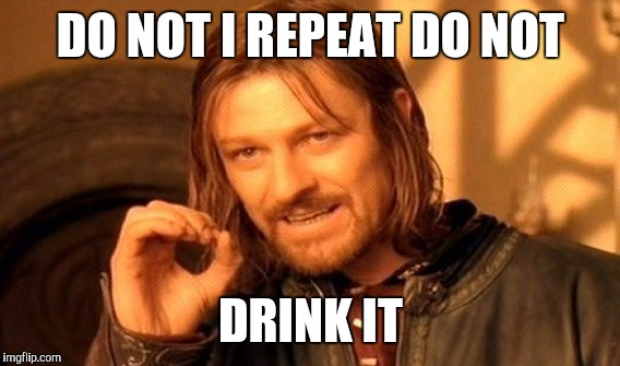 One Does Not Simply Meme | DO NOT I REPEAT DO NOT DRINK IT | image tagged in memes,one does not simply | made w/ Imgflip meme maker