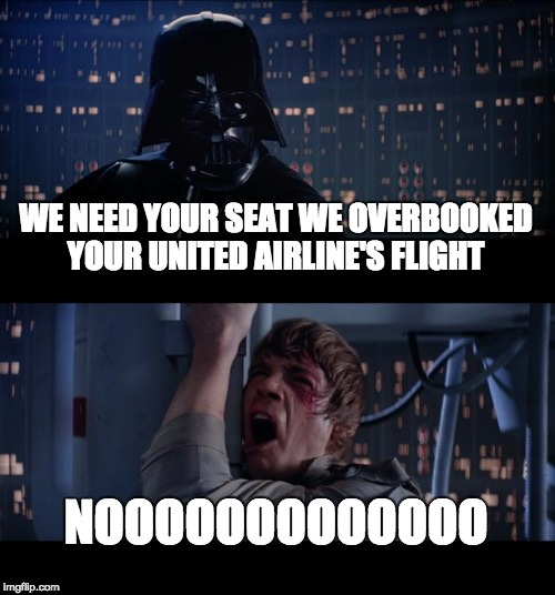 Star Wars No Meme | WE NEED YOUR SEAT WE OVERBOOKED YOUR UNITED AIRLINE'S FLIGHT NOOOOOOOOOOOOO | image tagged in memes,star wars no | made w/ Imgflip meme maker