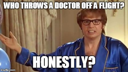 United We Fall | WHO THROWS A DOCTOR OFF A FLIGHT? HONESTLY? | image tagged in memes,austin powers honestly | made w/ Imgflip meme maker