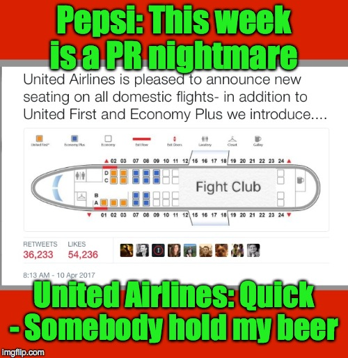 Pepsi: This week is a PR nightmare United Airlines: Quick - Somebody hold my beer | image tagged in united | made w/ Imgflip meme maker