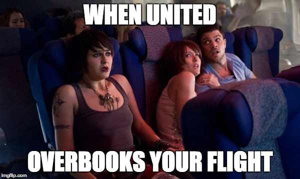 WHEN UNITED OVERBOOKS YOUR FLIGHT | image tagged in united overbooks | made w/ Imgflip meme maker