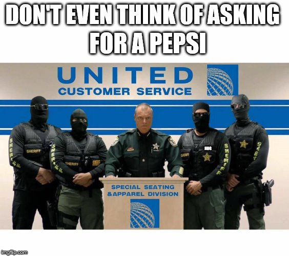 Pepsi Airlines |  DON'T EVEN THINK OF ASKING; FOR A PEPSI; HUG | image tagged in pepsi airlines | made w/ Imgflip meme maker
