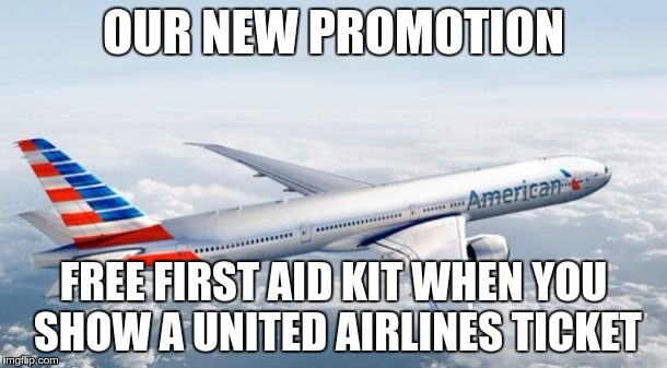 American Airlines new promotion  | OUR NEW PROMOTION FREE FIRST AID KIT WHEN YOU SHOW A UNITED AIRLINES TICKET | image tagged in american airlines jet,united airlines | made w/ Imgflip meme maker
