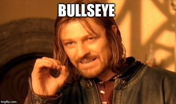 One Does Not Simply Meme | BULLSEYE | image tagged in memes,one does not simply | made w/ Imgflip meme maker