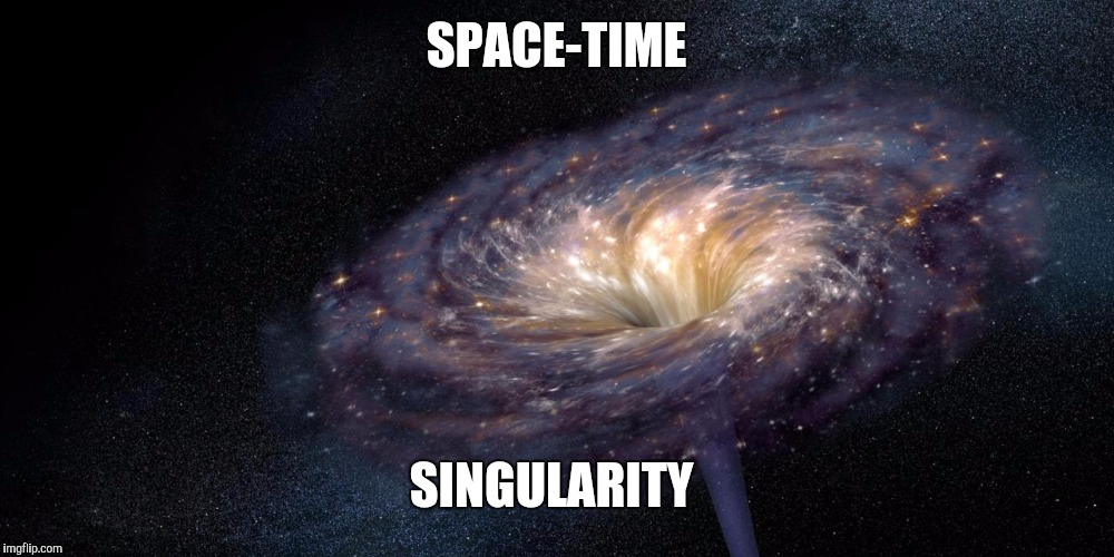 SPACE-TIME SINGULARITY | made w/ Imgflip meme maker