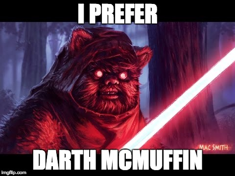 I PREFER DARTH MCMUFFIN | made w/ Imgflip meme maker