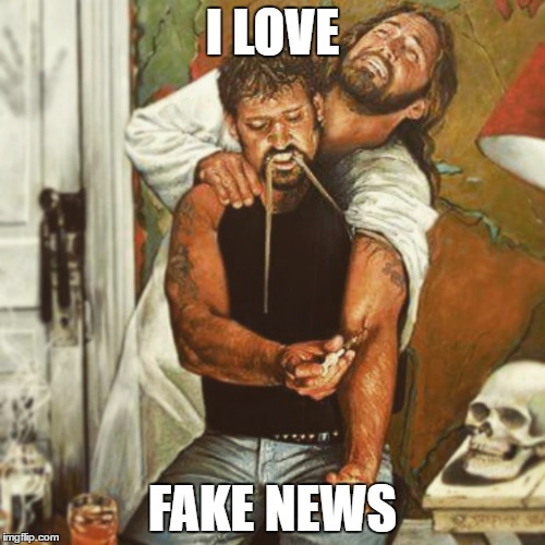 I LOVE FAKE NEWS | image tagged in ilovefakenews | made w/ Imgflip meme maker