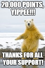 dancing bear  | 20,000 POINTS, YIPPEE!!! THANKS FOR ALL YOUR SUPPORT! | image tagged in happy dance | made w/ Imgflip meme maker