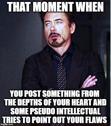 THAT MOMENT WHEN YOU POST SOMETHING FROM THE DEPTHS OF YOUR HEART AND SOME PSEUDO INTELLECTUAL TRIES TO POINT OUT YOUR FLAWS | image tagged in pseudoscience,pseudo intellectuals,that face you make,that moment when | made w/ Imgflip meme maker