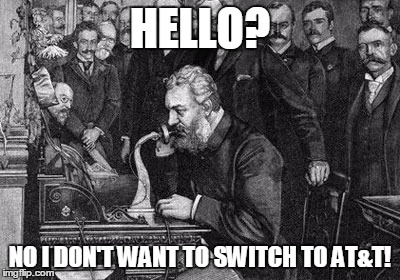 Alexander Bell | HELLO? NO I DON'T WANT TO SWITCH TO AT&T! | image tagged in alexander bell | made w/ Imgflip meme maker