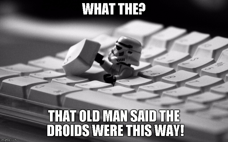 Old age and treachery will always overcome youth and stormtroopers | WHAT THE? THAT OLD MAN SAID THE DROIDS WERE THIS WAY! | image tagged in star wars,legos | made w/ Imgflip meme maker