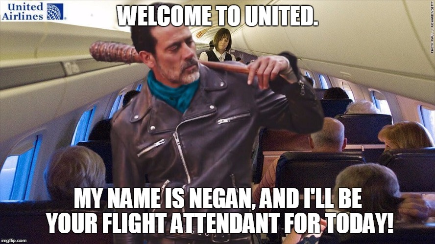 United with Negan | WELCOME TO UNITED. MY NAME IS NEGAN, AND I'LL BE YOUR FLIGHT ATTENDANT FOR TODAY! | image tagged in united airlines,united,the walking dead,negan | made w/ Imgflip meme maker