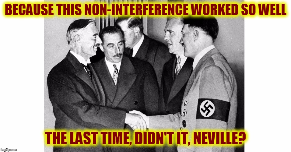 The Alt-Left and their Hero | BECAUSE THIS NON-INTERFERENCE WORKED SO WELL THE LAST TIME, DIDN'T IT, NEVILLE? | image tagged in the alt-left and their hero | made w/ Imgflip meme maker