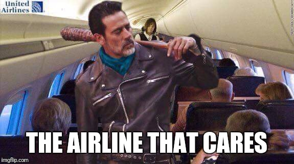 Yes, EVERYONE has heard about this. | THE AIRLINE THAT CARES | image tagged in united airlines,the walking dead,negan,twd | made w/ Imgflip meme maker